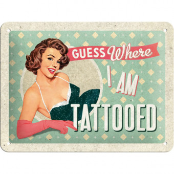 Tin-Plate Sign 15x20 cm -Guess Where I Am Tattooed