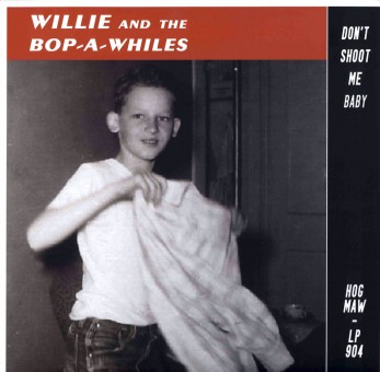 LP - Willie And The Bop-A-Whiles - Don't Shoot Me Baby