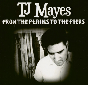 CD - TJ Mayes - From The Plains To The Piers