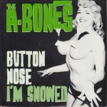 Single - A-Bones - 1. Button Nose, 2. I'm Snowed