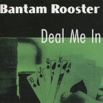 LP - Bantam Rooster - Deal In Me