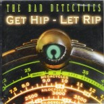 CD - Bad Detectives - Get Hip – Let Rip