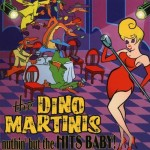 CD - Dino Martinis - Nuthin' But The Hits Baby!