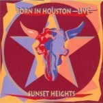 CD - Sunset Heights - Born In Houston Live