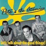 CD - Pete & the Atomics - Let's Talk About The Good Things
