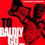 CD - Sir Bald Diddley & His Wig-Outs - To Baldly Go