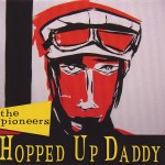 CD-2 - Pioneers - Hopped Up Daddy