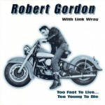 CD - Robert Gordon & with Link Wray - Too Fast To Live? Too Fast