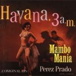 CD - Perez Prado - Mambo Mania / Havanna 3 A.M.