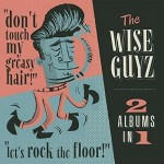 CD - Wise Guyz - Two Albums in One - Dont' Touch My Greasy Hair / Let's Rock The Floor