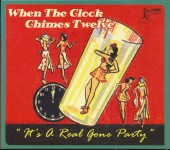 CD - VA - When The Clock Chimes Twelve - It's A Real Gone Party