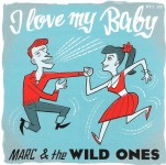 Single - Marc & The Wild Ones - I Love My Baby
