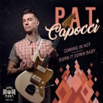 Single - Pat Capocci - Coming In Hot, Burn It Down Baby