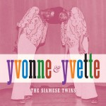 Single - Yvonne And Yvette - The Siamese Twins After It's All Over + 3!