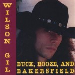 CD - Wilson Gil - Buck, Booze, And Bakersfield