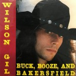 CD - Wilson Gil - Buck, Booze, And Bakersfield