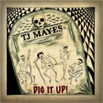 CD - TJ Mayes - Dig It Up!