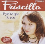CD - Priscilla - Tryin' To Get To You