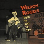 CD - Weldon Rogers - Trying To Get To You