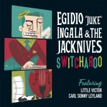 """CD - Egidio """"Juke"""" Ingala & The Jacknives - Switcharoo"""