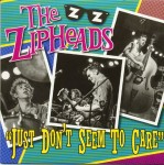 Single - Zipheads - Just Don't Seem To Care