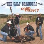 CD - Calf Branders - Good Enuff!?