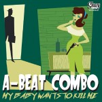 CD - A-Beat Combo - My Baby Wants To Kill Me