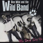 CD - Ben Wild & The Wild Band - My Baby Say No