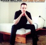 CD - Roger Wallace - That Kind Of Lonely