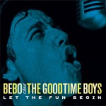 CD - Bebo & The Goodtime Boys - Let The Fun Begin