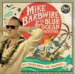 Single - Mike Barbwire & The Blue Ocean