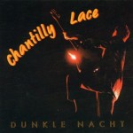 CD - Chantilly Lace - Dunkle Nacht