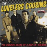 Single - Loveless Cousins - The Running Gears Of A Boppin' Machine - I Put a spell on you, Misissippi Baby, Moonlight Show, Tonight is the right time