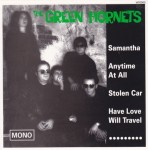 Single - Green Hornets - Samantha, Anytime At All, Stolen Car, Have Love Will Travel