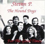 CD - Steven P. & the Hound Dogs - For the Good Times