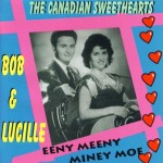 CD - Bob & Lucille - The Canadian Sweethearts - Eeny Meeny Miney