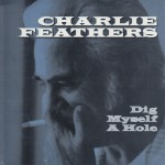 Single - Charlie Feathers - Dig Myself A Hole, Let's Live A Little