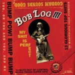 CD - Bob Log Iii - My Shit Is Perfect