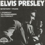 Single - Elvis Presley - Mystery Train, I Forgot To Remember To Forget