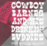 CD - Cowboy Barnes And His Drinkin' Buddies - The Whole Round