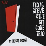 CD - Texas Steve & The Git Gone Trio - At Your Door