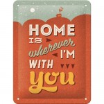 Tin-Plate Sign 15x20 cm - Home Is Wherever I'm With You