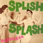 CD - Splish Splash - Bubblegun