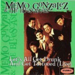 CD - Memo Gonzale And Bluescasters - Let's All Get Drunk And Get Tattooed (Live)