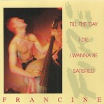 Single - Francine - Till The Day I Die, I Wanna Be Satisfied