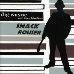 CD - Dig Wayne & The Chisellers - Shack Rouser