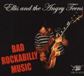 CD - Ellis & The Angry Teens - Bad Rockabilly Music