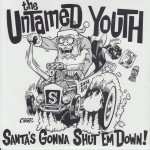 Single - Untamed Youth - Santa's Gonna Shut 'Em Down , Santa's Midnight Run Frantic!