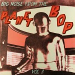LP - VA - Big Noise From The Planet Bop Vol. 3