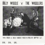 Single - Billy Wiggle and the Wigglers - I'm A Rock-a-Billy Boogie Rock'n'rollin Boppin Cat, Girl, Girl, Girl